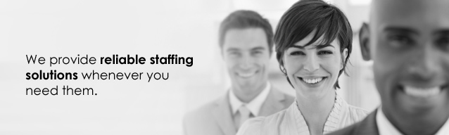 We provide reliable staffing solutions whenever you need them.