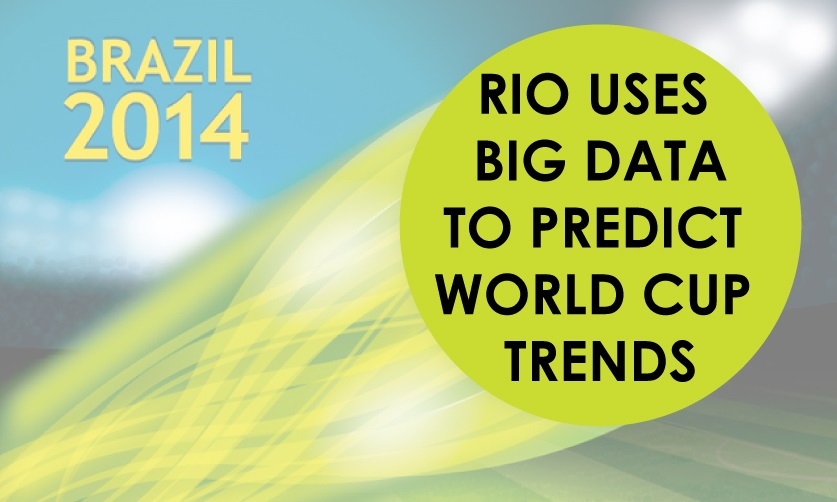 Rio Uses Big Data to Predict Trends for FIFA World Cup