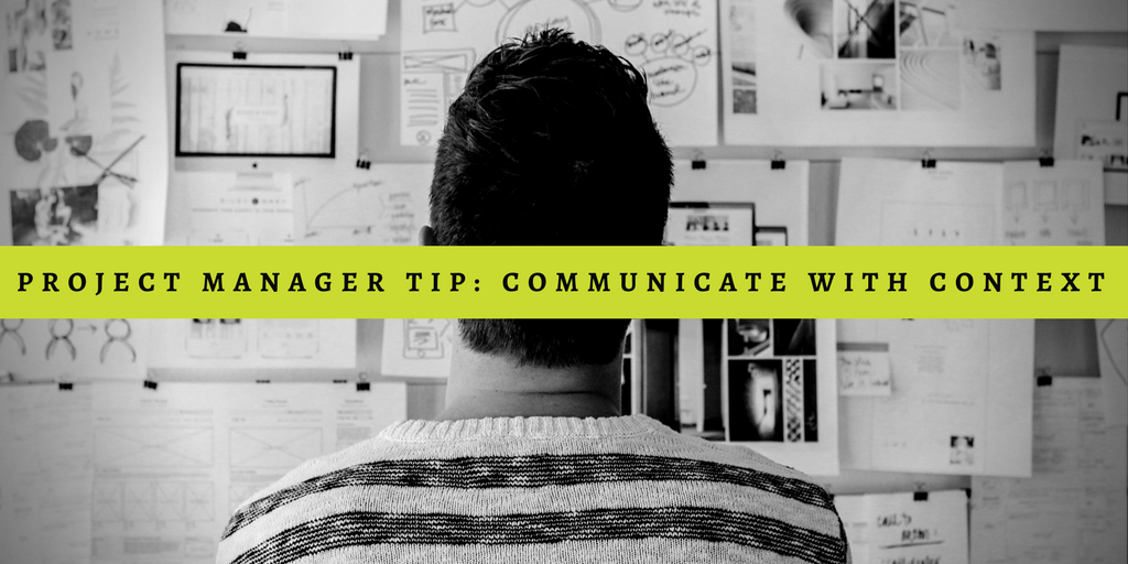 Project Manager Tip-Communicate with Context