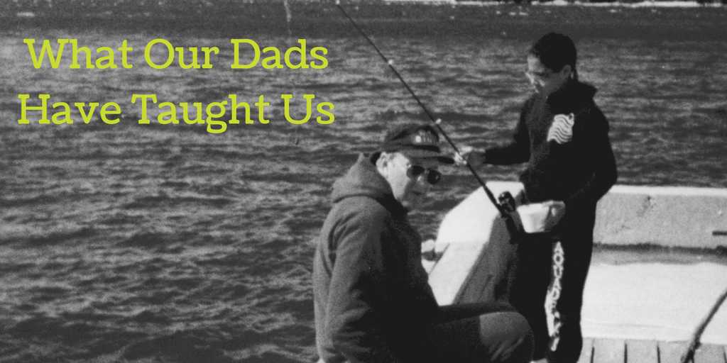 What Our Dad's Have Taught Us